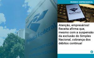 Atencao Empresarios Receita Afirma Que Mesmo Com A Suspensao Da Exclusao Do Simples Nacional Cobranca Dos Debitos Continua 1 - Contabilidade na Zona Leste - SP | RT Count