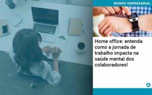 Home Office Entenda Como A Jornada De Trabalho Impacta Na Saude Mental Dos Colaboradores - Contabilidade na Zona Leste - SP | RT Count