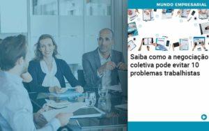 Saiba Como A Negociacao Coletiva Pode Evitar 10 Problemas Trabalhista - Contabilidade na Zona Leste - SP | RT Count