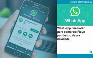 Whatsapp Cria Botao Para Compras Fique Por Dentro Dessa Novidade - Contabilidade na Zona Leste - SP | RT Count
