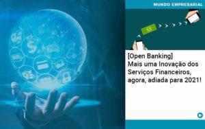Open Banking Mais Uma Inovacao Dos Servicos Financeiros Agora Adiada Para 2021 - Contabilidade na Zona Leste - SP | RT Count