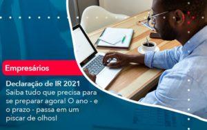 Declaracao De Ir 2021 Saiba Tudo Que Precisa Para Se Preparar Agora O Ano E O Prazo Passa Em Um Piscar De Olhos 1 - Contabilidade na Zona Leste - SP | RT Count