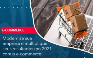 Modernize Sua Empresa E Multiplique Seus Resultados Em 2021 Com O E Commerce - Contabilidade na Zona Leste - SP | RT Count