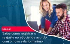 Saiba Como Registrar O Reajuste No E Social De Acordo Com O Novo Salario Minimo - Contabilidade na Zona Leste - SP | RT Count