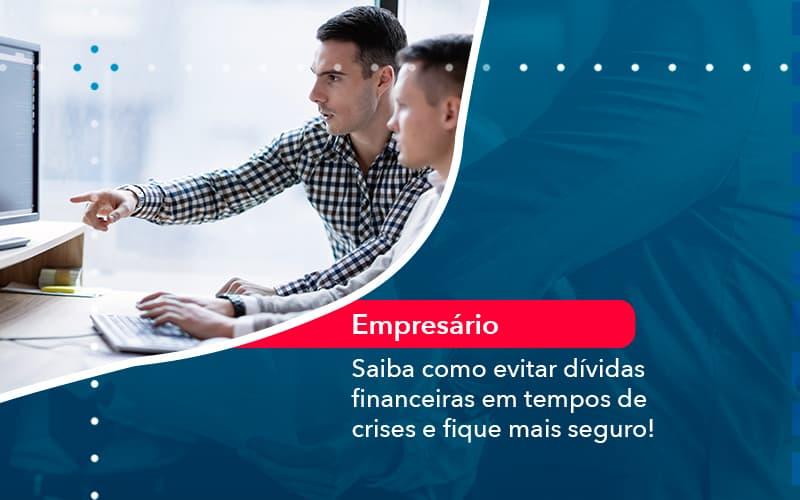 Saiba Como Evitar Dividas Financeiras Em Tempos De Crises E Fique Mais Seguro 1 - Contabilidade na Zona Leste - SP | RT Count