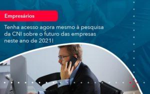 Tenha Acesso Agora Mesmo A Pesquisa Da Cni Sobre O Futuro Das Empresas Neste Ano De 2021 1 Contabilidade Na Zona Leste Sp   Rt Count - Contabilidade na Zona Leste - SP   RT Count