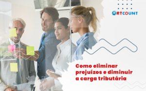 Descubra Como Eliminar Prejuizos E Diminuir A Carga Tributaria Da Sua Empresa Post (1) - Contabilidade na Zona Leste - SP | RT Count