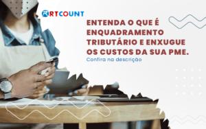 Enquadramento Tributário Use O Para Reduzir Custos Em Seu Negócio - Contabilidade na Zona Leste - SP | RT Count