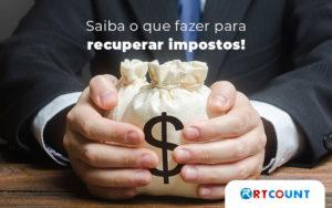 Saiba O Que Fazer Para Recuperar Impostos Blog - Contabilidade na Zona Leste - SP | RT Count