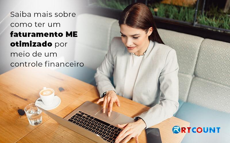 Saiba Mais Sobre Como Ter Um Faturamento Me Otimizado Por Meio De Um Controle Financeiro Blog - Contabilidade na Zona Leste - SP | RT Count